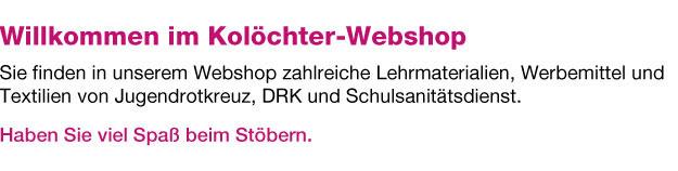 Willkommen im Webshop der Werbeagentur Kolöchter & Partner. Sie finden in unserem Webshop einige Lehrmaterialien, Werbemittel und Textilien von Jugendrotkreuz, DRK und Schulsanitätsdienst. Haben Sie viel Spaß beim Stöbern.